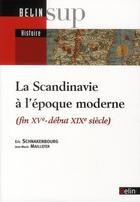 Couverture du livre « La Scandinavie à l'époque moderne (fin XV-début XIX siècle) » de Eric Schnakenbourg et Jean Marie Maillefer aux éditions Belin