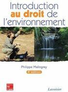 Couverture du livre « Introduction Au Droit De L'Environnement.4 Editionition » de Philippe Malingrey aux éditions Tec Et Doc