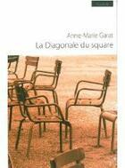 Couverture du livre « La diagonale du square » de Anne-Marie Garat aux éditions Atelier In8