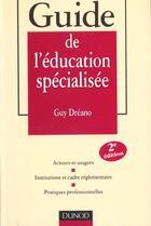 Couverture du livre « Guide De L'Education Specialisee ; 2e Edition » de Guy Dreano aux éditions Dunod