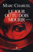 Couverture du livre « Le jour où tu dois mourir » de Marc Charuel aux éditions Albin Michel