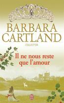 Couverture du livre « Il ne nous reste que l'amour » de Barbara Cartland aux éditions J'ai Lu