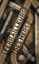 Couverture du livre « Ferrailleurs des mers » de Paolo Bacigalupi aux éditions J'ai Lu