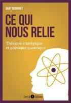 Couverture du livre « Ce qui nous relie ; thérapie stratégique et physique quantique » de Dany Gerbinet aux éditions Enrick B.