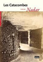 Couverture du livre « Les Catacombes vues par Nadar » de Felix Nadar aux éditions Scala
