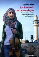 Couverture du livre « Le pouvoir de la musique ; une enfance entre pierre et violon en Palestine » de Sandy Tolan aux éditions Riveneuve