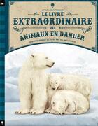 Couverture du livre « Le livre extraordinaire des animaux en danger » de Tom Jackson et Val Walerczuk et Genevieve Morgan aux éditions Little Urban