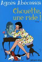 Couverture du livre « Chouette une ride ! » de Abecassis-A aux éditions Calmann-levy