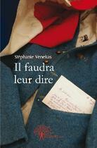 Couverture du livre « Il faudra leur dire » de Stephanie Venekas aux éditions Edilivre-aparis