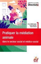 Couverture du livre « Pratiquer la médiation animale dans le secteur social et médico-social » de Chloe Zimmer-Baue et Florian Auffret et Robert Kohler aux éditions Esf Legislative