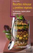 Couverture du livre « Recettes minceur aux protéines végétales » de Damien Galtier aux éditions Ixelles