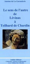 Couverture du livre « Le sens de l'autre de lévinas à teilhard de chardin » de Antoine De La Garanderie aux éditions Aubin