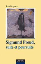 Couverture du livre « Sigmund Freud ; suite et poursuite » de Jean Bergeret aux éditions Dunod