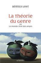 Couverture du livre « La théorie du genre ou le monde rêvé des anges » de Berenice Levet aux éditions Grasset Et Fasquelle