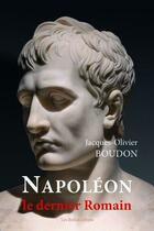 Couverture du livre « Napoléon, le dernier romain » de Boudon J-O. aux éditions Belles Lettres