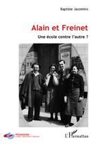 Couverture du livre « Alain et Freinet ; une école contre l'autre ? » de Baptiste Jacomino aux éditions L'harmattan