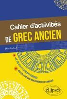 Couverture du livre « Cahier d'activités de grec ancien » de Yann Liotard aux éditions Ellipses Marketing