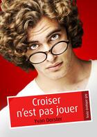 Couverture du livre « Croiser n'est pas jouer (pulp gay) » de Yvan Dorster aux éditions Textes Gais