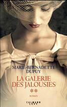 Couverture du livre « La galerie des jalousies T.2 » de Marie-Bernadette Dupuy aux éditions Calmann-levy