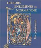 Couverture du livre « Trésors enluminés de Normandie ; une (re)découverte » de Collectif et Marie Jacob et Nicolas Hatot aux éditions Pu De Rennes