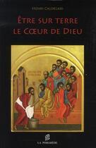 Couverture du livre « Être sur terre le coeur de Dieu » de Henri Caldelari aux éditions Saint Augustin