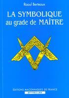 Couverture du livre « La Symbolique Au Grade De Maitre » de Raoul Berteaux aux éditions Edimaf