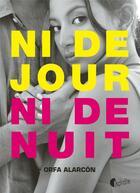 Couverture du livre « Ni de jour ni de nuit » de Orfa Alarcon aux éditions Asphalte