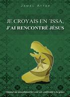 Couverture du livre « Je croyais en Issa ; j'ai rencontré Jésus » de Jamel Attar aux éditions Ourania