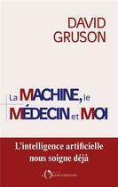 Couverture du livre « La machine, le médecin et moi » de David Gruson aux éditions L'observatoire