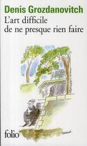 Couverture du livre « L'art difficile de ne presque rien faire » de Denis Grozdanovitch aux éditions Gallimard
