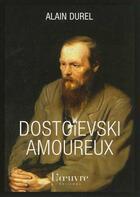Couverture du livre « Dostoievski amoureux » de Alain Durel aux éditions L'oeuvre