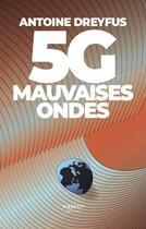 Couverture du livre « 5G, mauvaises ondes » de Antoine Dreyfus aux éditions Massot Editions