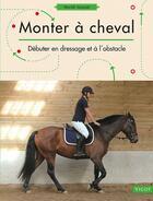 Couverture du livre « Monter à cheval : débuter en dressage et à l'obstacle » de Muriel Jacquet aux éditions Vigot