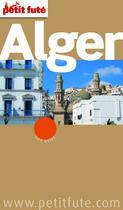 Couverture du livre « GUIDE PETIT FUTE ; CITY GUIDE ; Alger » de Collectif Petit Fute aux éditions Petit Fute
