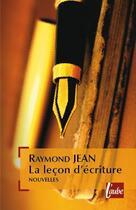 Couverture du livre « La leçon d'écriture » de Raymond Jean aux éditions Editions De L'aube