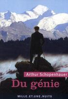 Couverture du livre « Du génie » de Arthur Schopenhauer aux éditions Mille Et Une Nuits