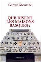 Couverture du livre « Que disent les maisons basques ? » de Gerard Moutche aux éditions Atlantica