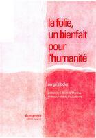 Couverture du livre « La folie, un bienfait pour l'humanite » de Serge Tribolet aux éditions Editions De Sante