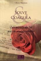 Couverture du livre « Solve Coagula ; les secrets de la pierre philosophale » de Olivier Manitara aux éditions Ultima