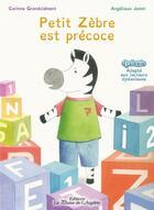 Couverture du livre « Petit Zèbre est précoce » de Angelique Jamin et Corinne Grandclement aux éditions La Plume De L'argilete