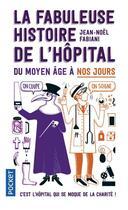 Couverture du livre « La fabuleuse histoire de l'hôpital du Moyen Âge à nos jours » de Daniel Casanave et Jean-Noel Fabiani aux éditions Pocket