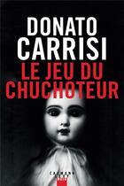 Couverture du livre « Le jeu du chuchoteur » de Donato Carrisi aux éditions Calmann-levy