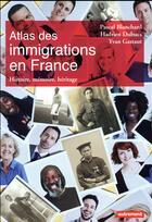 Couverture du livre « Atlas des immigrations en France ; histoire, mémoire, héritage » de Pascal Blanchard et Hadrien Dubucs et Yvan Gastaut aux éditions Autrement