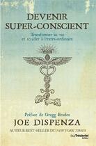 Couverture du livre « Devenir super-conscient ; transformer sa vie et accéder à l'extra-ordinaire » de Joe Dispenza aux éditions Tredaniel
