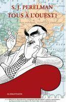 Couverture du livre « Tous à l'Ouest ! » de S.J. Perelman aux éditions Le Dilettante