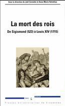 Couverture du livre « La mort des rois ; de Sigismond (523) à Louis XIV (1715) » de Joel Cornette et Anne-Marie Helvetius aux éditions Pu De Vincennes