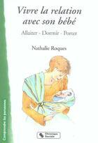Couverture du livre « Vivre La Relation Avec Son Bebe : Allaiter, Dormir, Porter » de Nathalie Roques aux éditions Chronique Sociale