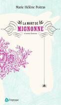 Couverture du livre « La mort de Mignonne et autres histoires » de Marie-Helene Poitras aux éditions Triptyque