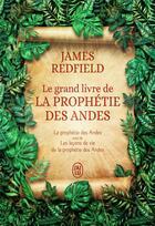 Couverture du livre « Le grand livre de la prophétie des Andes ; les leçons de vie de la prophétie des andes » de James Redfield aux éditions J'ai Lu