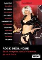 Couverture du livre « Rock déglingué ; sexe, drogues, morts violentes et tutti frutti » de Daniel Lesueur aux éditions Camion Blanc